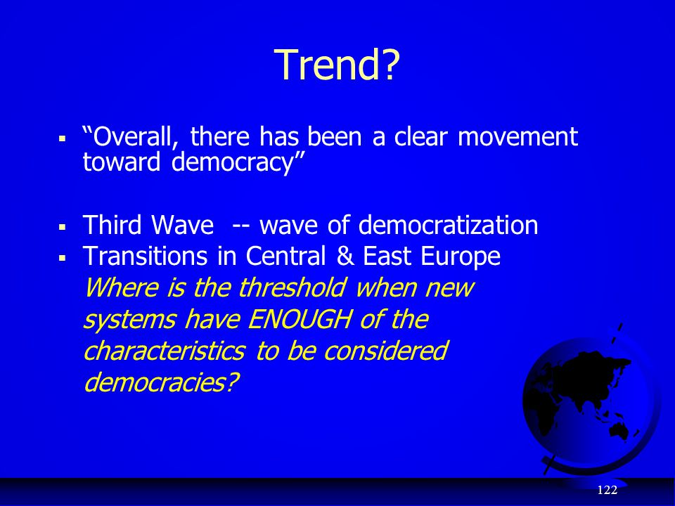 Trend Overall, there has been a clear movement toward democracy