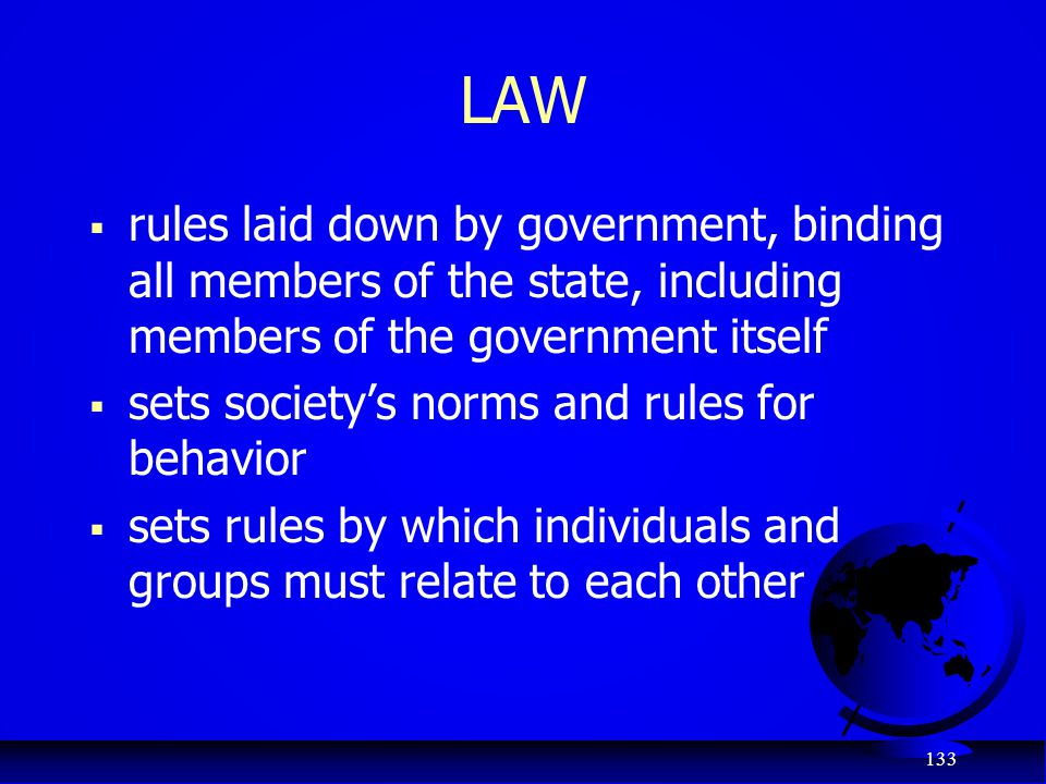 LAW rules laid down by government, binding all members of the state, including members of the government itself.