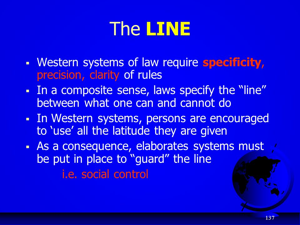 The LINE Western systems of law require specificity, precision, clarity of rules.