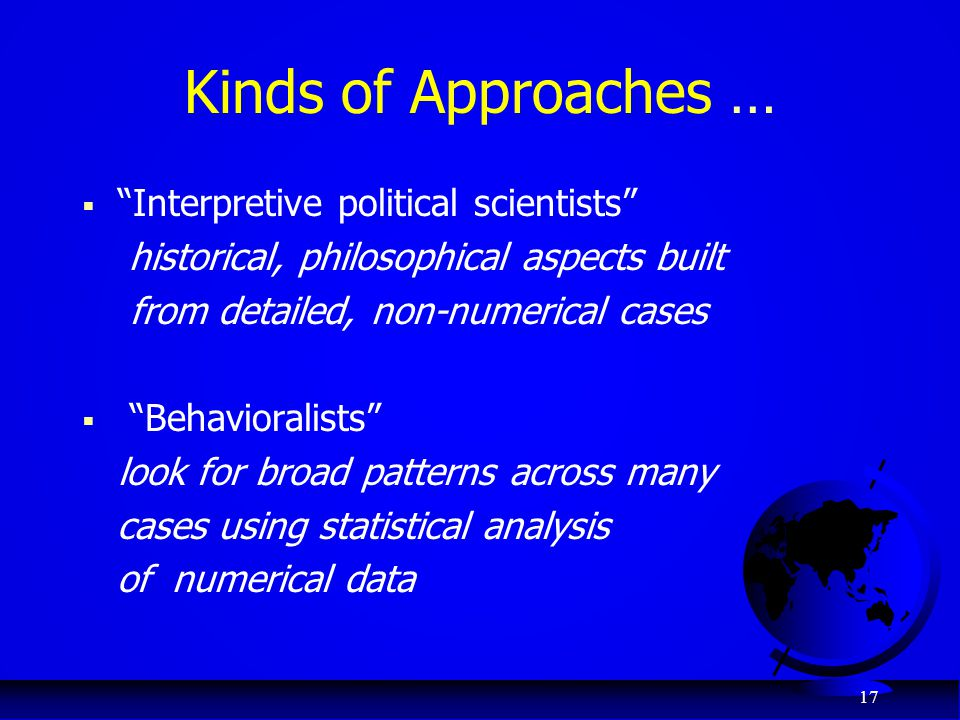 Kinds of Approaches … Interpretive political scientists
