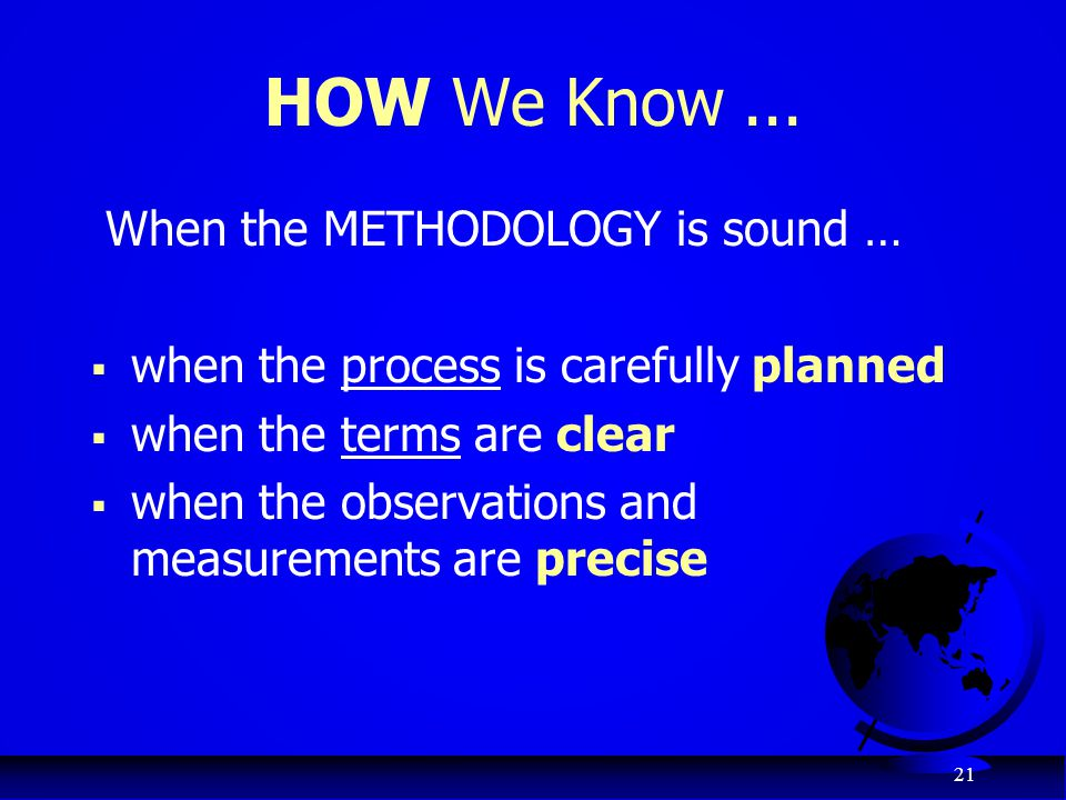 HOW We Know ... When the METHODOLOGY is sound …
