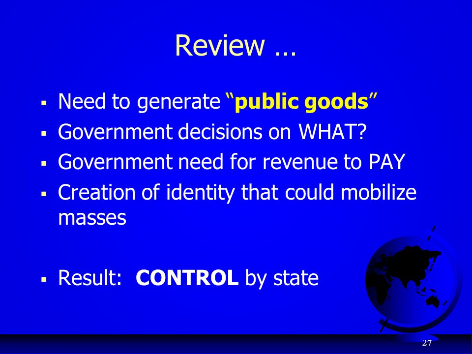 Review … Need to generate public goods Government decisions on WHAT
