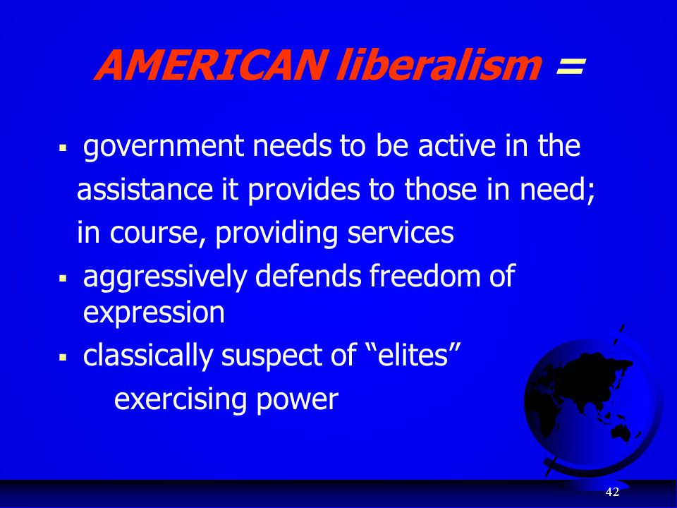 AMERICAN liberalism = government needs to be active in the