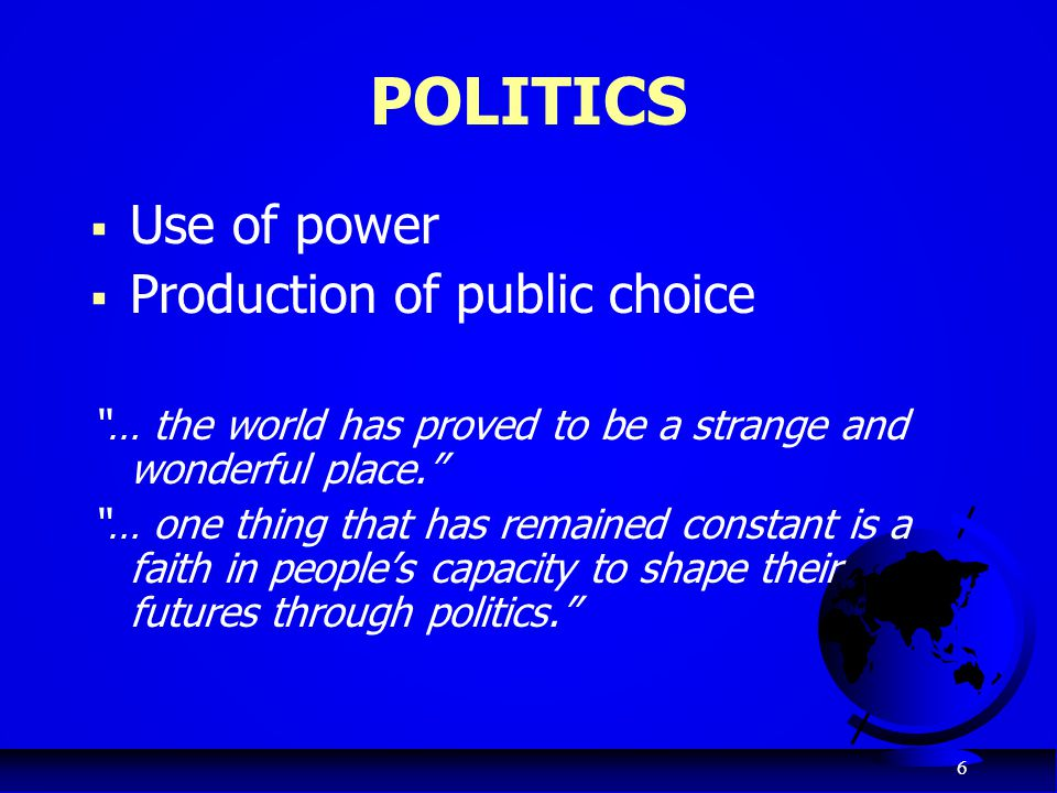 POLITICS Use of power Production of public choice