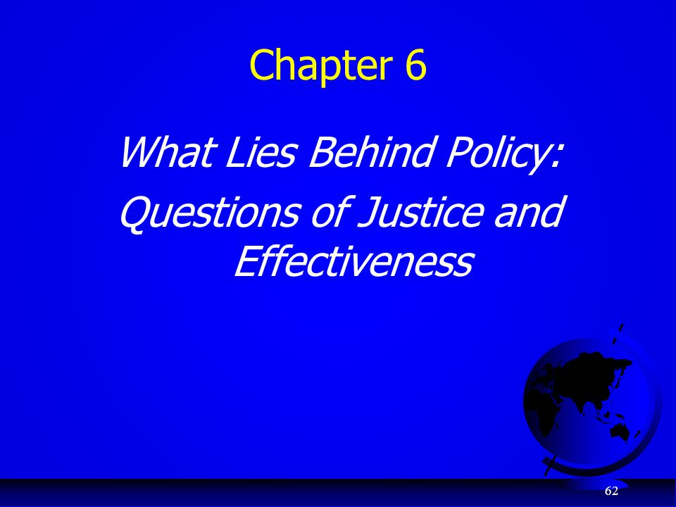 What Lies Behind Policy: Questions of Justice and Effectiveness