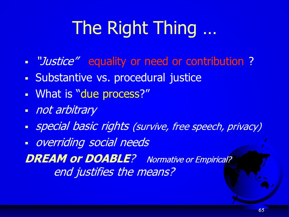 The Right Thing … Justice equality or need or contribution