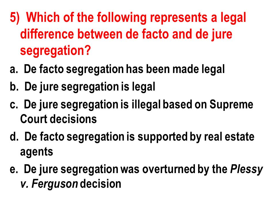 5) Which of the following represents a legal difference between de facto and de jure segregation
