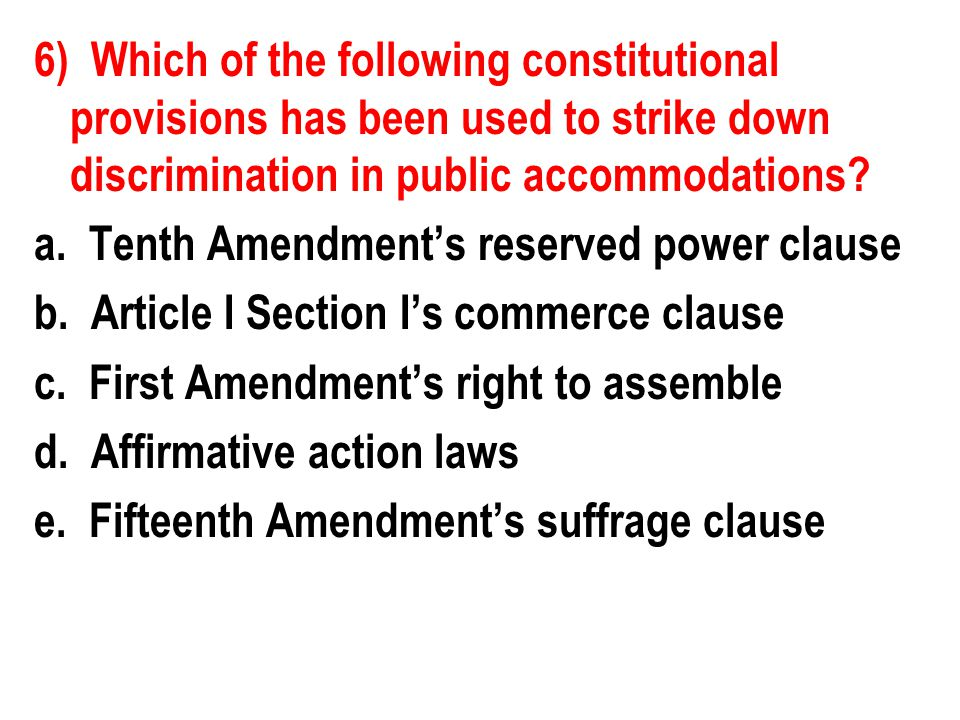 6) Which of the following constitutional provisions has been used to strike down discrimination in public accommodations.