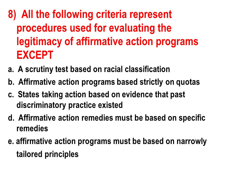 8) All the following criteria represent procedures used for evaluating the legitimacy of affirmative action programs EXCEPT