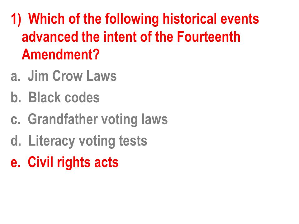 1) Which of the following historical events advanced the intent of the Fourteenth Amendment.