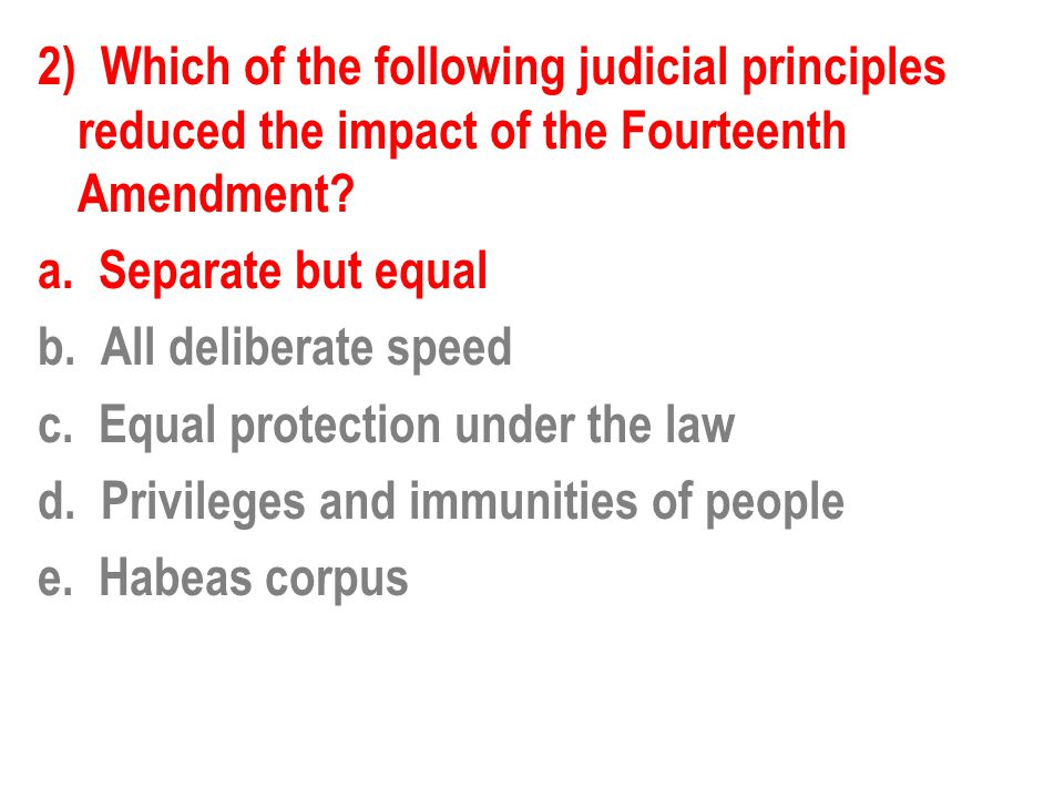 2) Which of the following judicial principles reduced the impact of the Fourteenth Amendment.