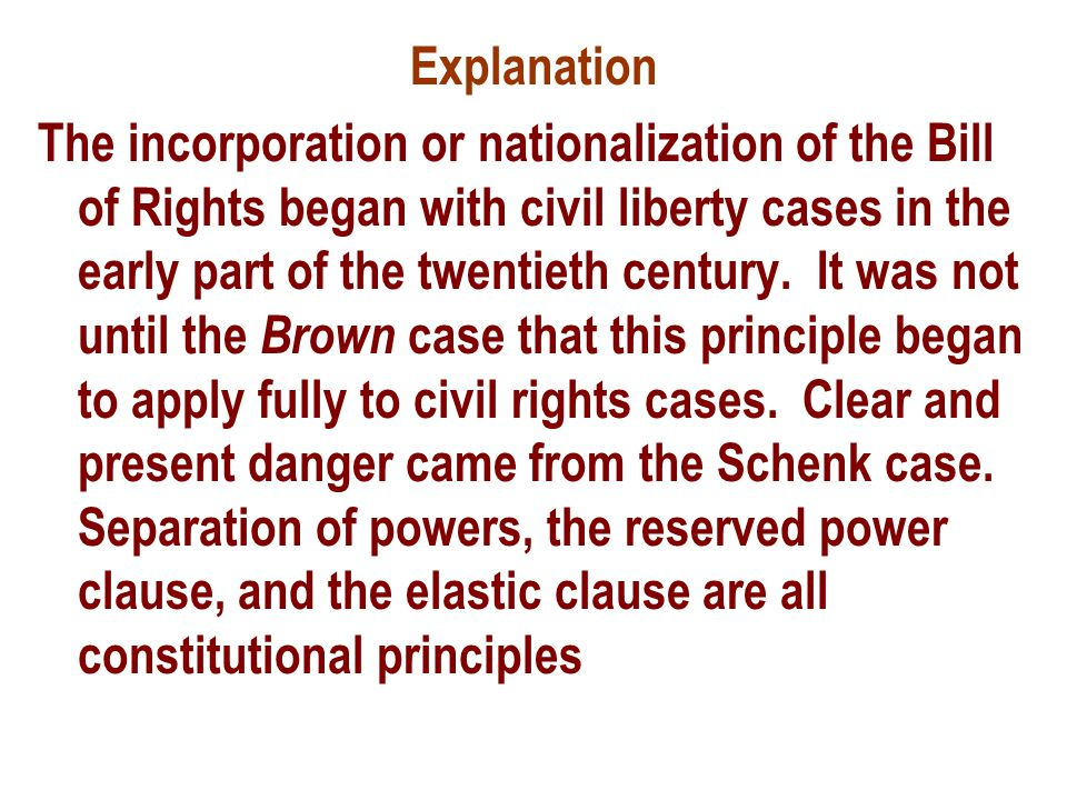 Explanation The incorporation or nationalization of the Bill of Rights began with civil liberty cases in the early part of the twentieth century.