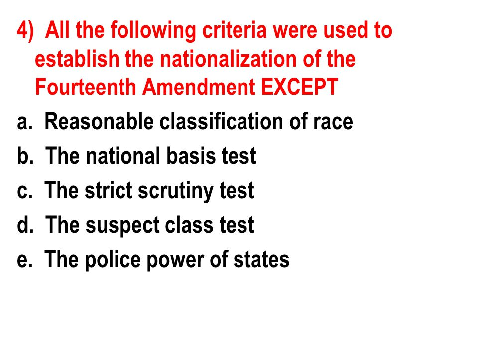 4) All the following criteria were used to establish the nationalization of the Fourteenth Amendment EXCEPT a.