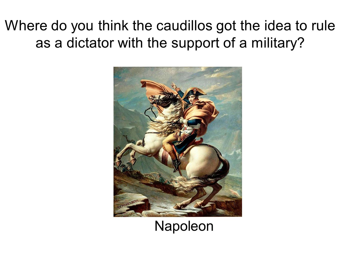 Where do you think the caudillos got the idea to rule as a dictator with the support of a military