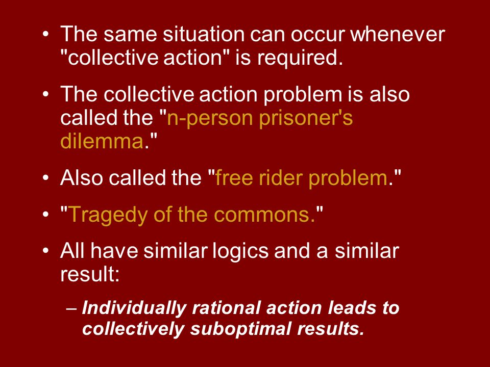 The same situation can occur whenever collective action is required.