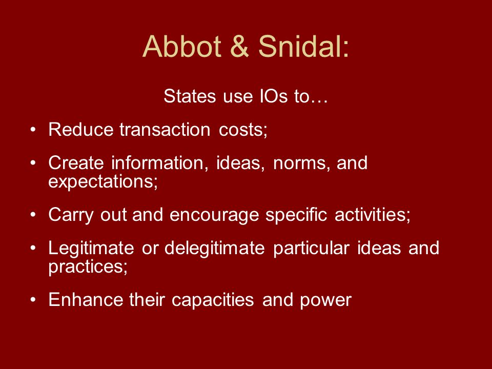 Abbot & Snidal: States use IOs to… Reduce transaction costs;