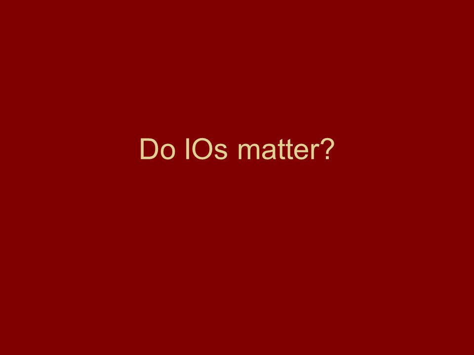 Do IOs matter