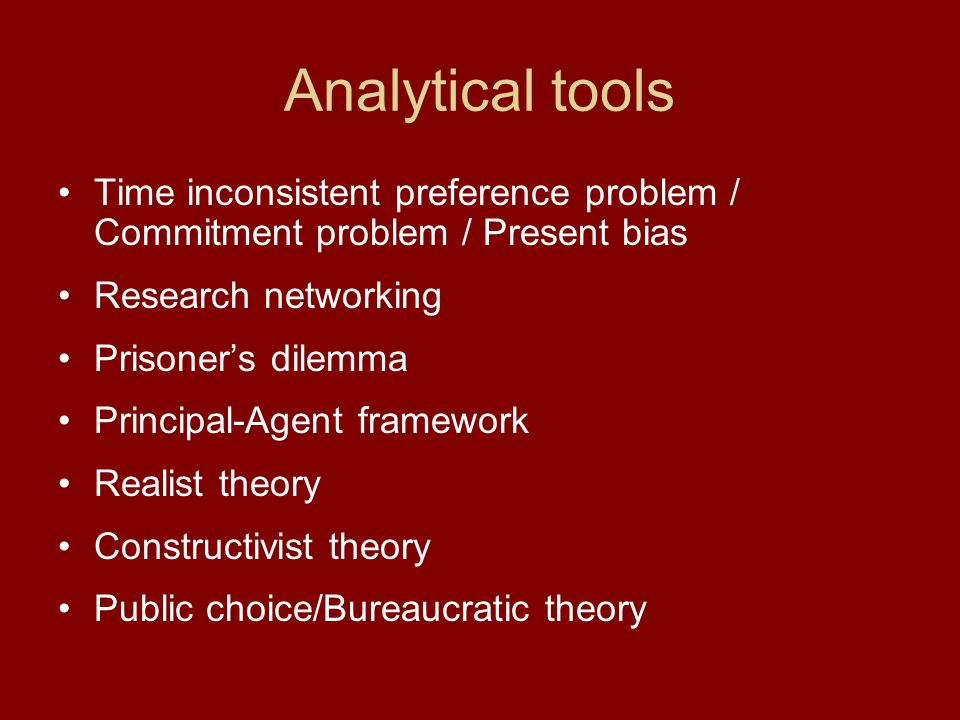 Analytical tools Time inconsistent preference problem / Commitment problem / Present bias. Research networking.