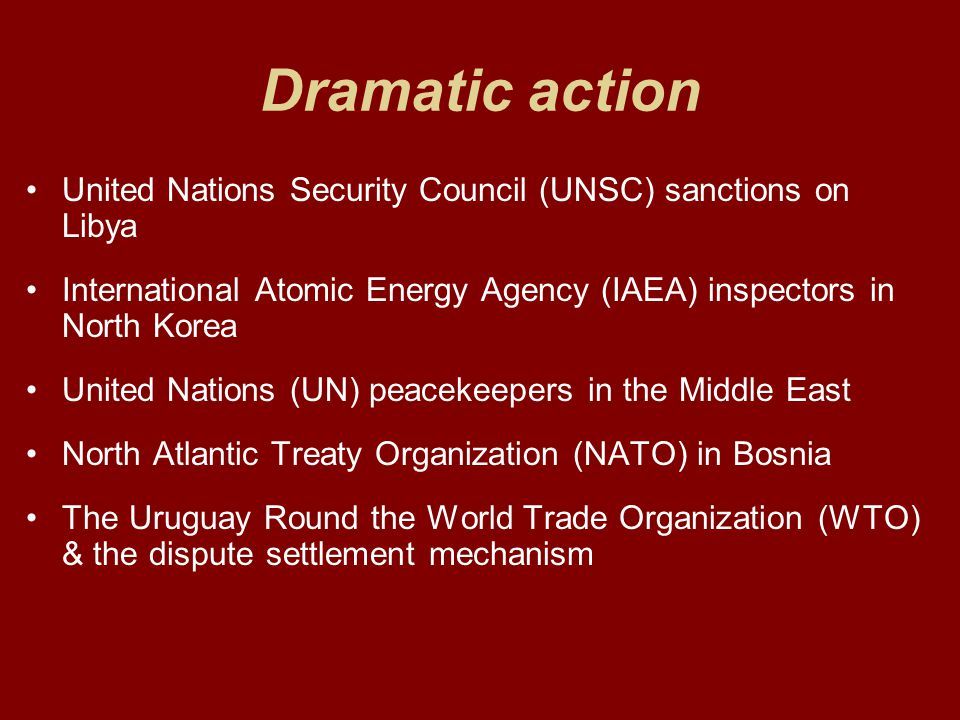 Dramatic action United Nations Security Council (UNSC) sanctions on Libya. International Atomic Energy Agency (IAEA) inspectors in North Korea.