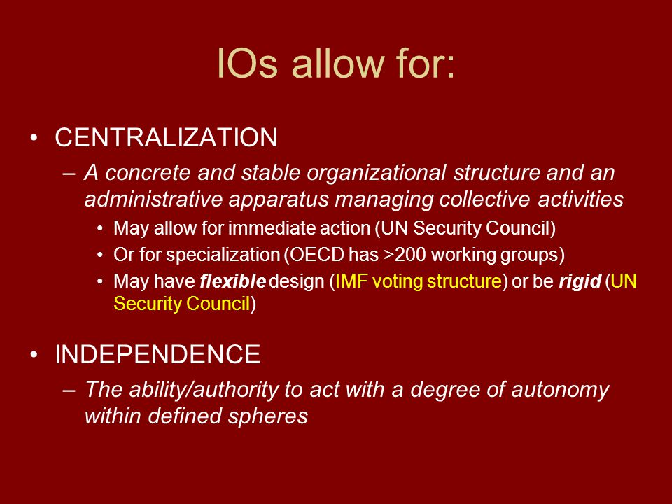 IOs allow for: CENTRALIZATION INDEPENDENCE