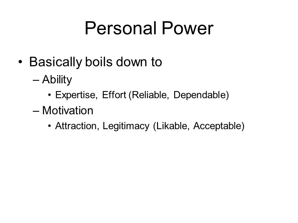 Personal Power Basically boils down to Ability Motivation
