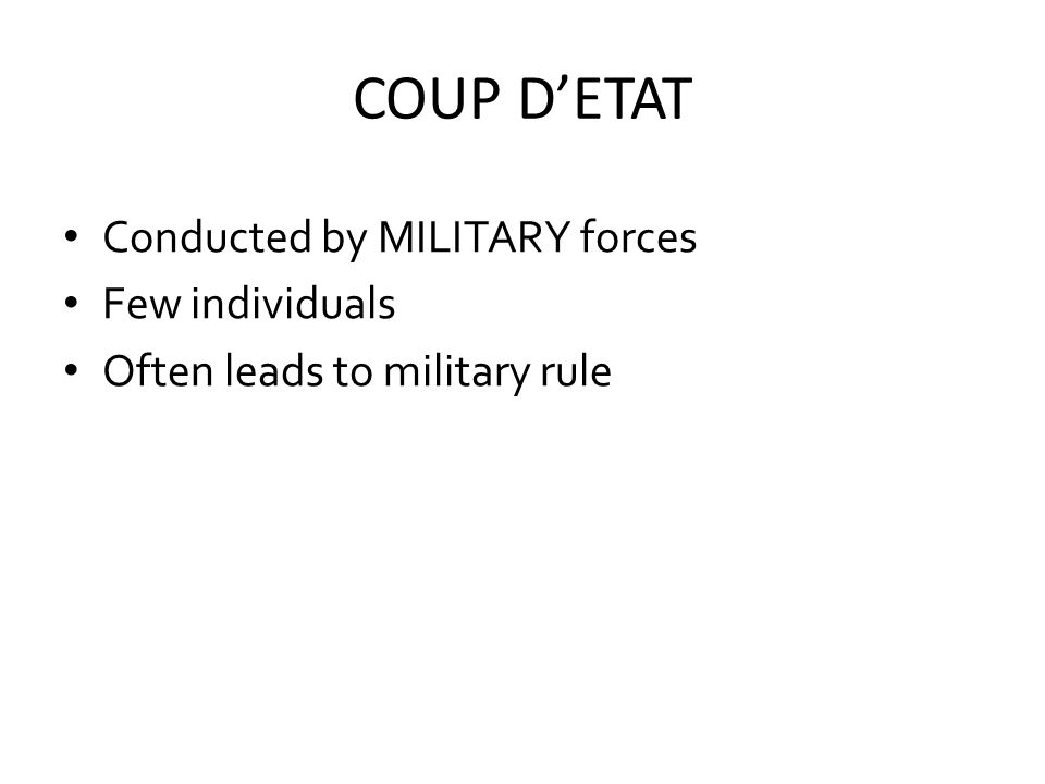 COUP D'ETAT Conducted by MILITARY forces Few individuals
