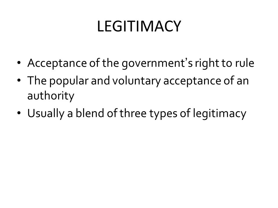 LEGITIMACY Acceptance of the government's right to rule