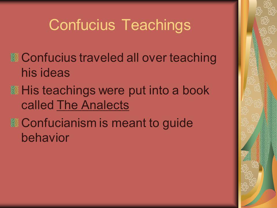 Confucius Teachings Confucius traveled all over teaching his ideas