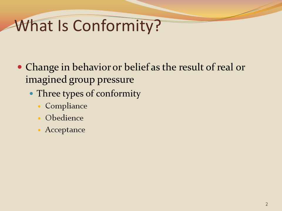 What Is Conformity Change in behavior or belief as the result of real or imagined group pressure. Three types of conformity.