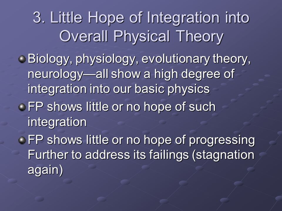 3. Little Hope of Integration into Overall Physical Theory