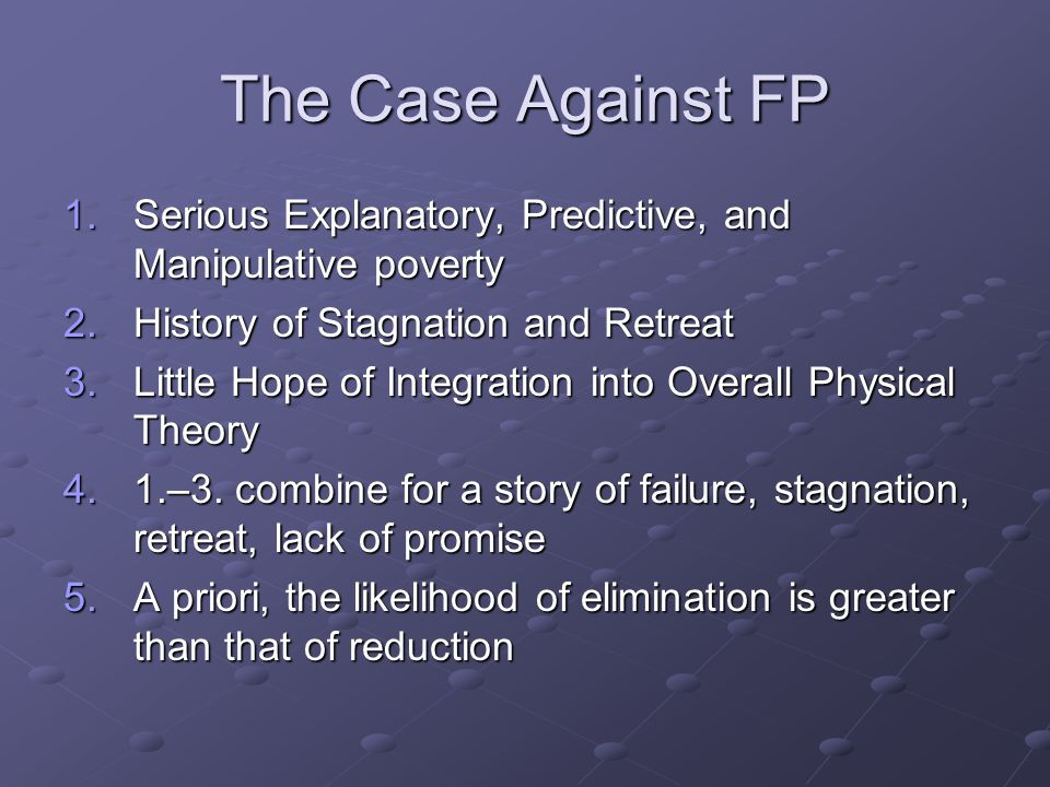 The Case Against FP Serious Explanatory, Predictive, and Manipulative poverty. History of Stagnation and Retreat.