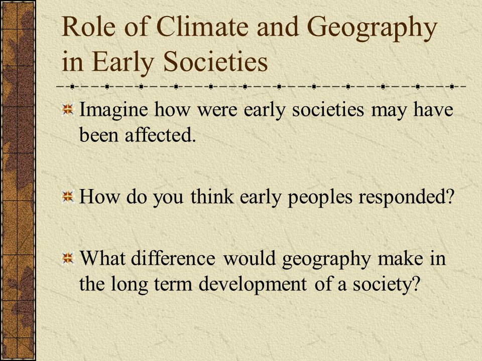 Role of Climate and Geography in Early Societies