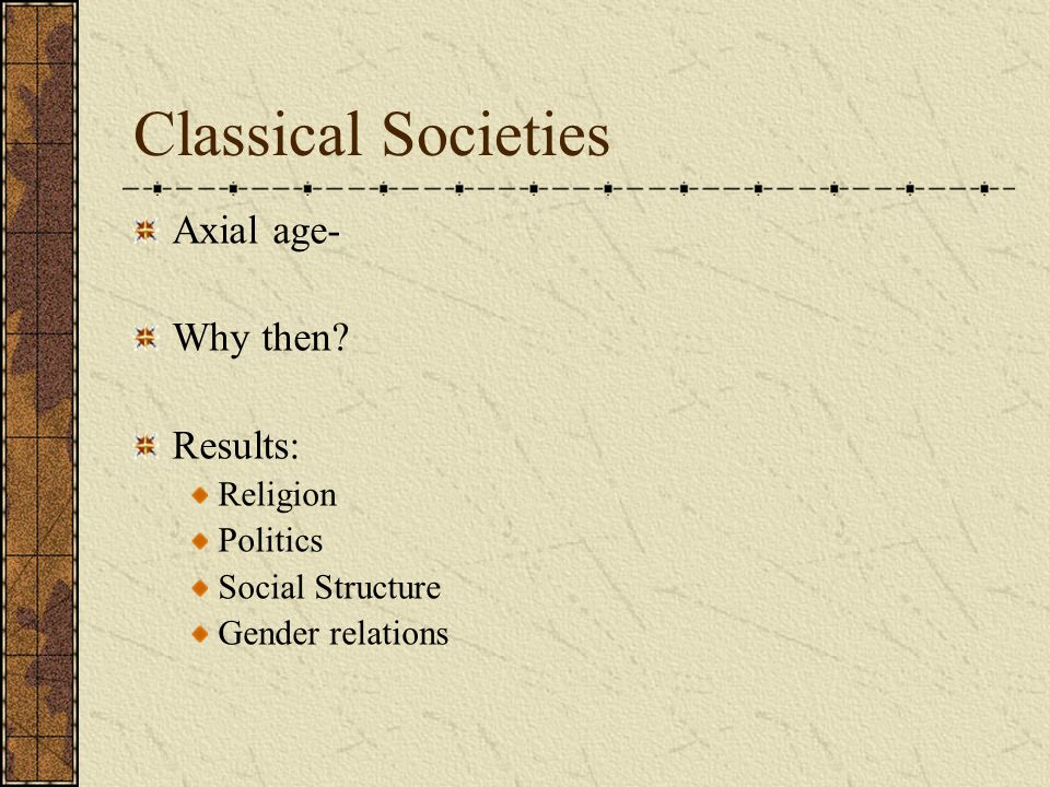 Classical Societies Axial age- Why then Results: Religion Politics