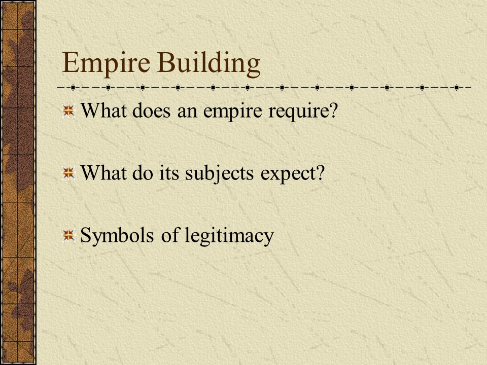 Empire Building What does an empire require
