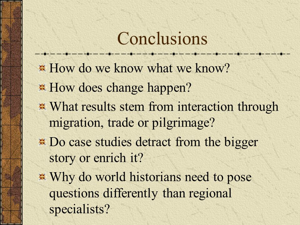 Conclusions How do we know what we know How does change happen
