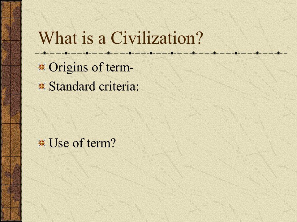 What is a Civilization Origins of term- Standard criteria: