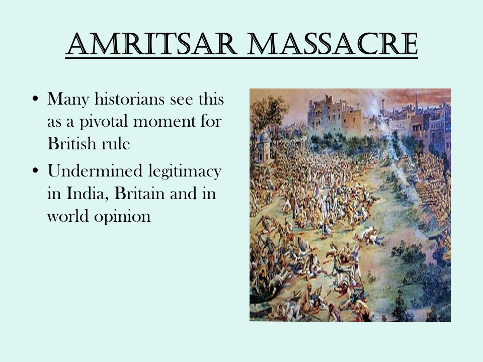 Amritsar massacre Many historians see this as a pivotal moment for British rule.