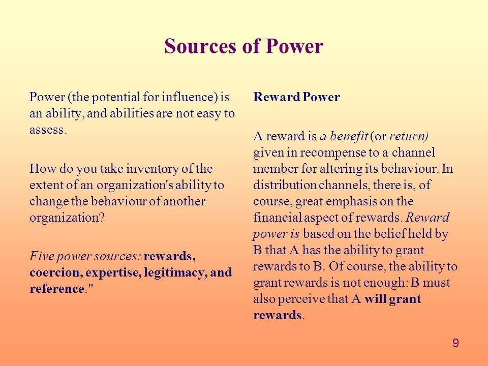 Sources of Power Power (the potential for influence) is an ability, and abilities are not easy to assess.