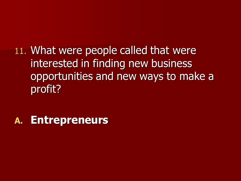 What were people called that were interested in finding new business opportunities and new ways to make a profit