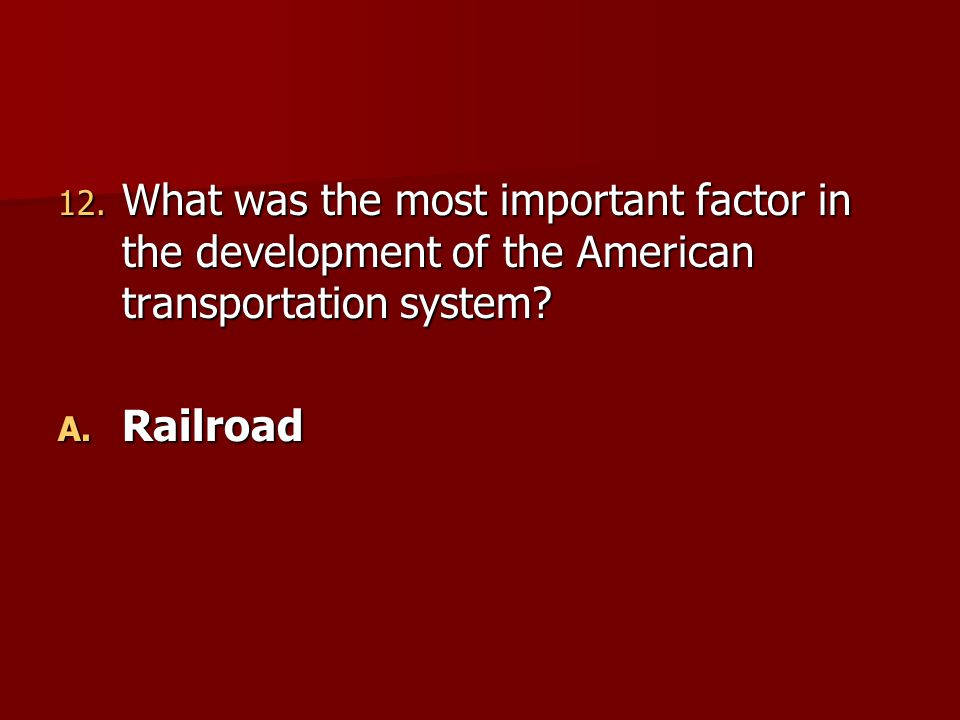 What was the most important factor in the development of the American transportation system