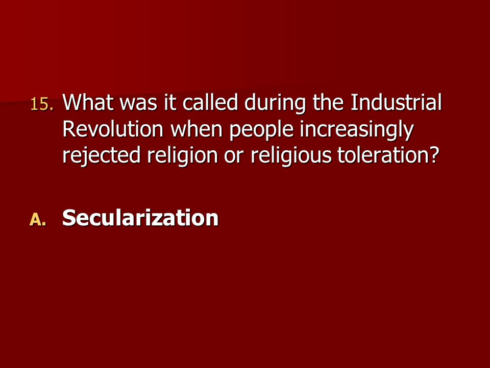 What was it called during the Industrial Revolution when people increasingly rejected religion or religious toleration