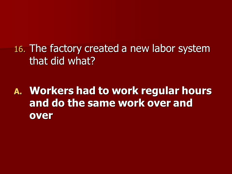 The factory created a new labor system that did what