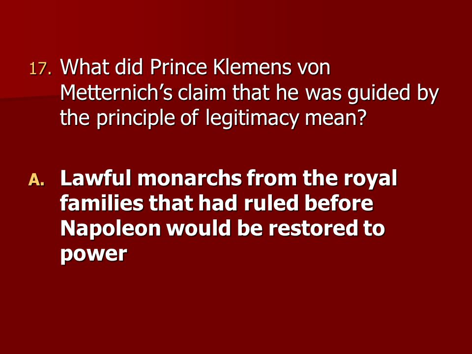 What did Prince Klemens von Metternich's claim that he was guided by the principle of legitimacy mean
