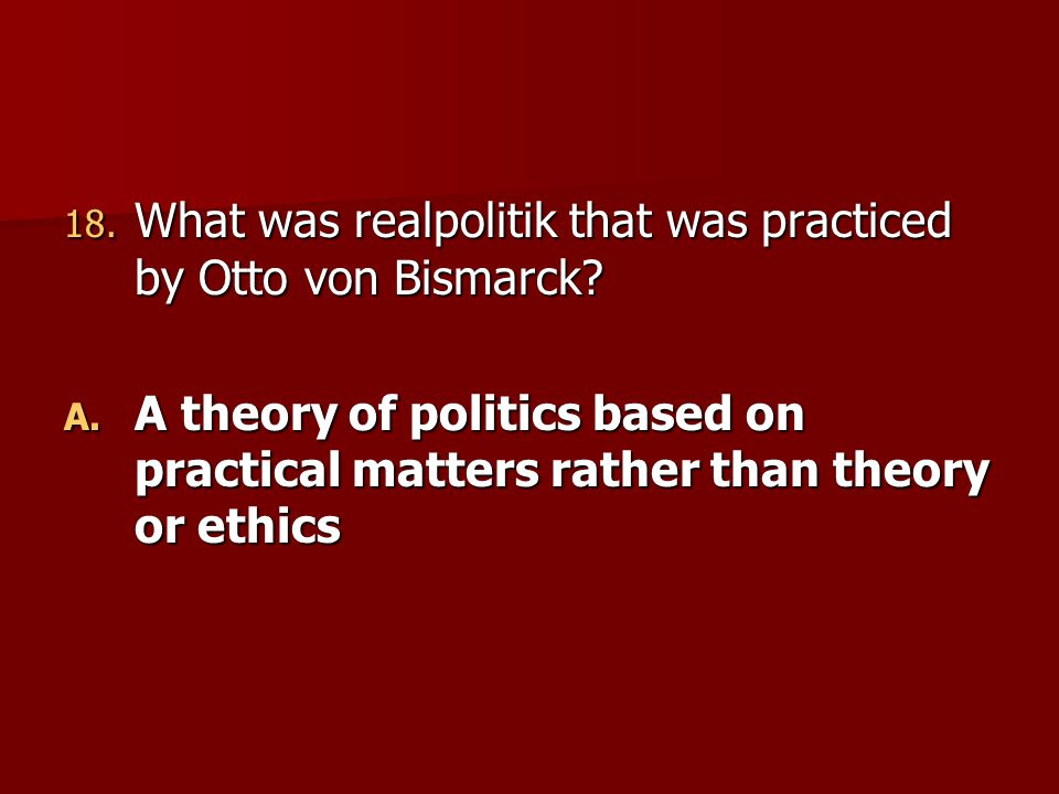 What was realpolitik that was practiced by Otto von Bismarck