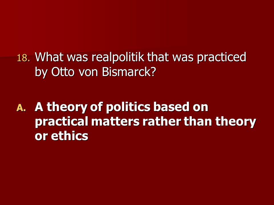 What was realpolitik that was practiced by Otto von Bismarck