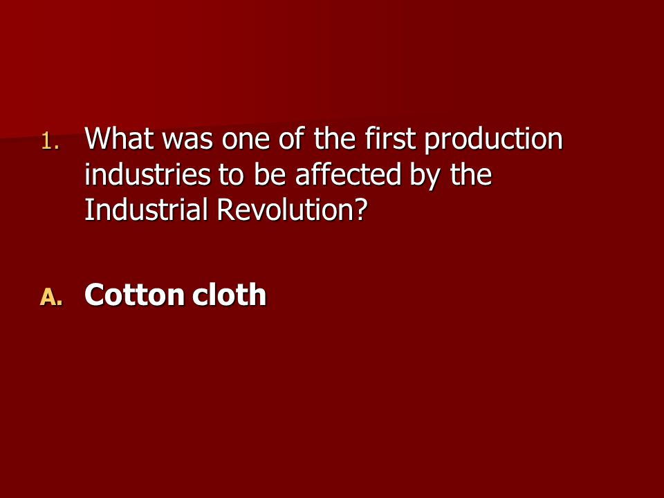 What was one of the first production industries to be affected by the Industrial Revolution