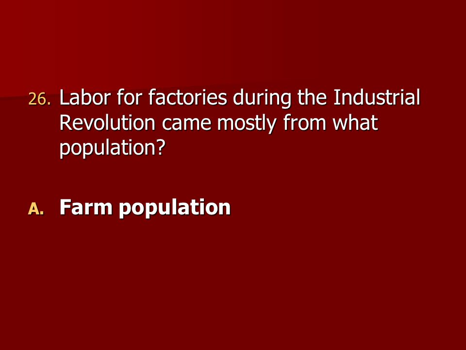 Labor for factories during the Industrial Revolution came mostly from what population