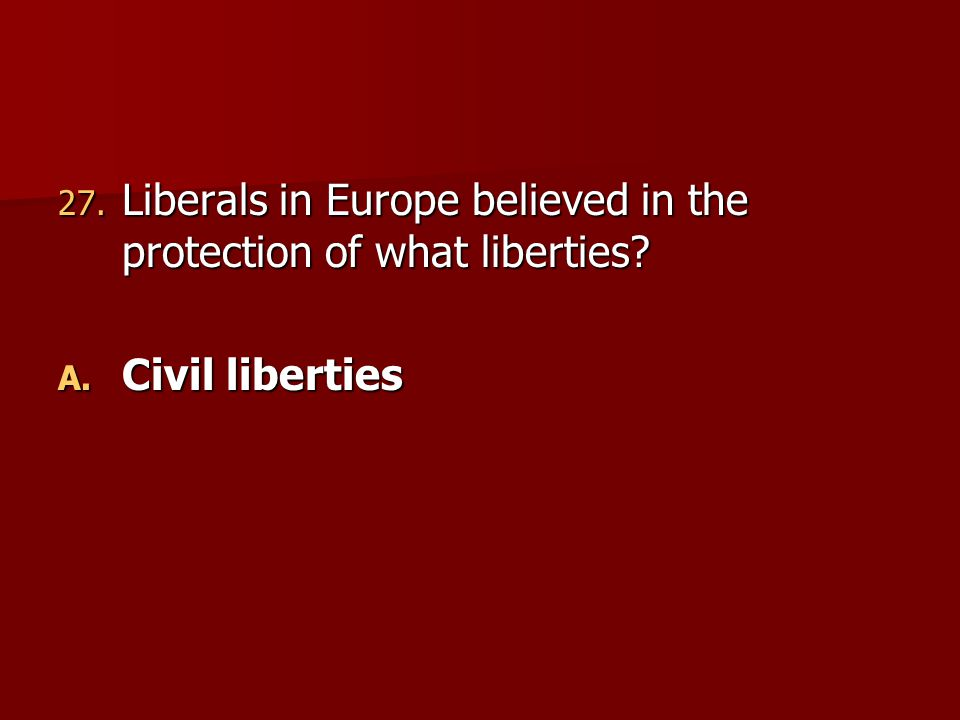 Liberals in Europe believed in the protection of what liberties
