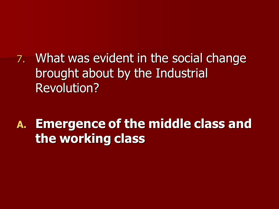 What was evident in the social change brought about by the Industrial Revolution