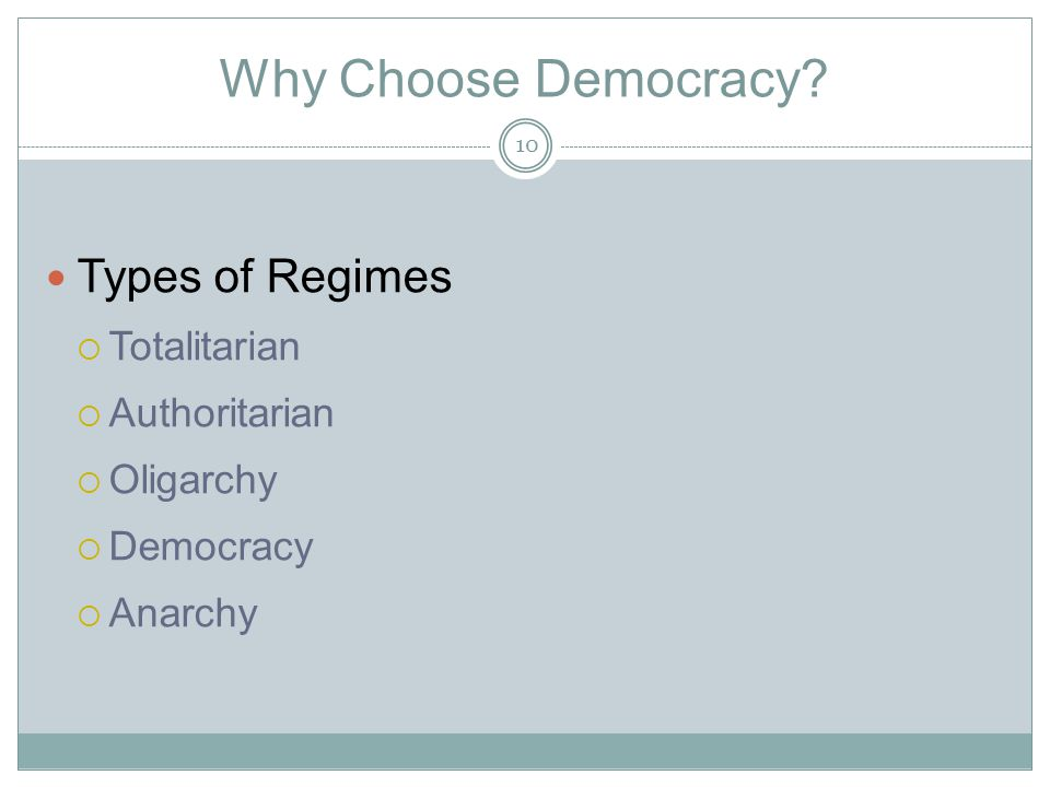 Why Choose Democracy Types of Regimes Totalitarian Authoritarian